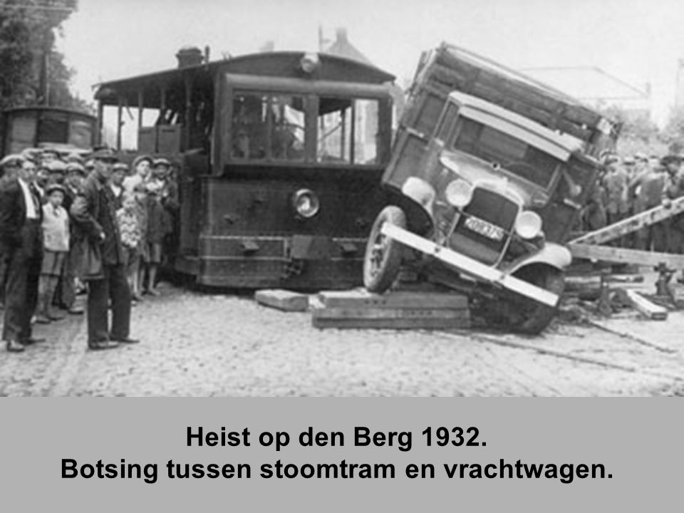 Heist op den Berg 1932. Botsing tussen stoomtram en vrachtwagen.