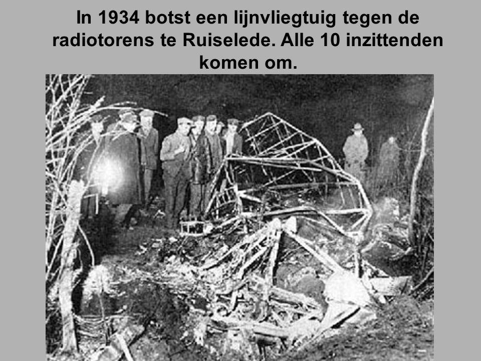In 1934 botst een lijnvliegtuig tegen de radiotorens te Ruiselede. Alle 10 inzittenden komen om.