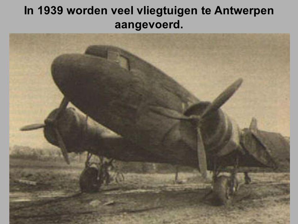 In 1939 worden veel vliegtuigen te Antwerpen aangevoerd.