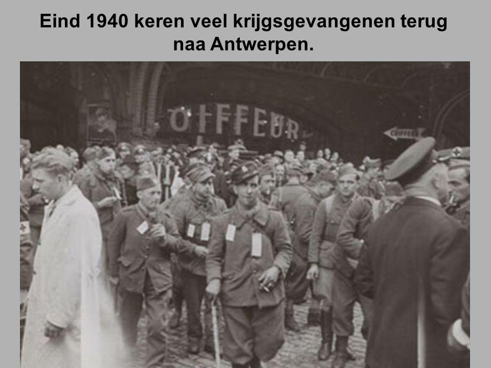 Eind 1940 keren veel krijgsgevangenen terug naa Antwerpen.