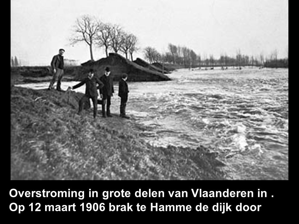 Overstroming in grote delen van Vlaanderen in. Op 12 maart 1906 brak te Hamme de dijk door