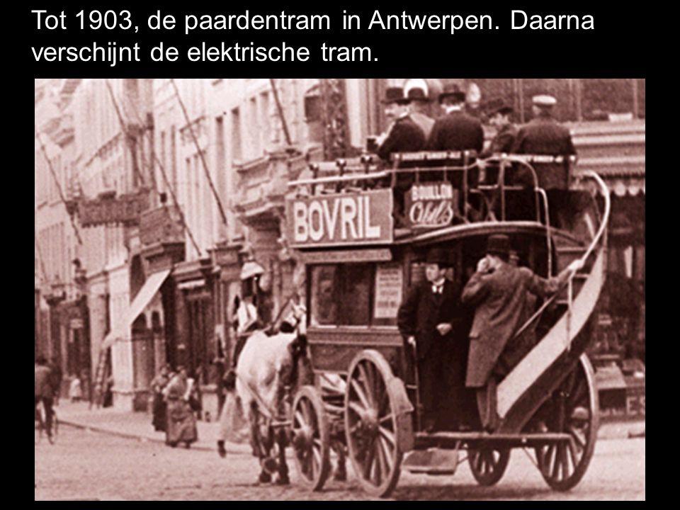 Tot 1903, de paardentram in Antwerpen. Daarna verschijnt de elektrische tram.