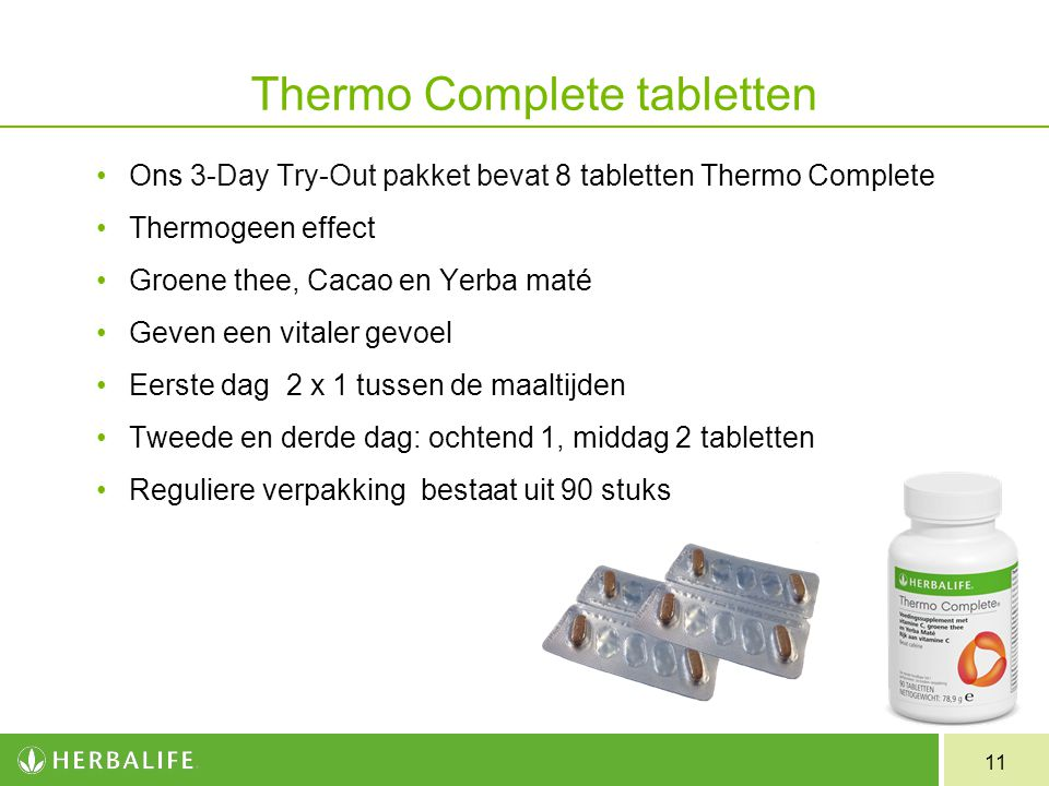 11 Thermo Complete tabletten Ons 3-Day Try-Out pakket bevat 8 tabletten Thermo Complete Thermogeen effect Groene thee, Cacao en Yerba maté Geven een v