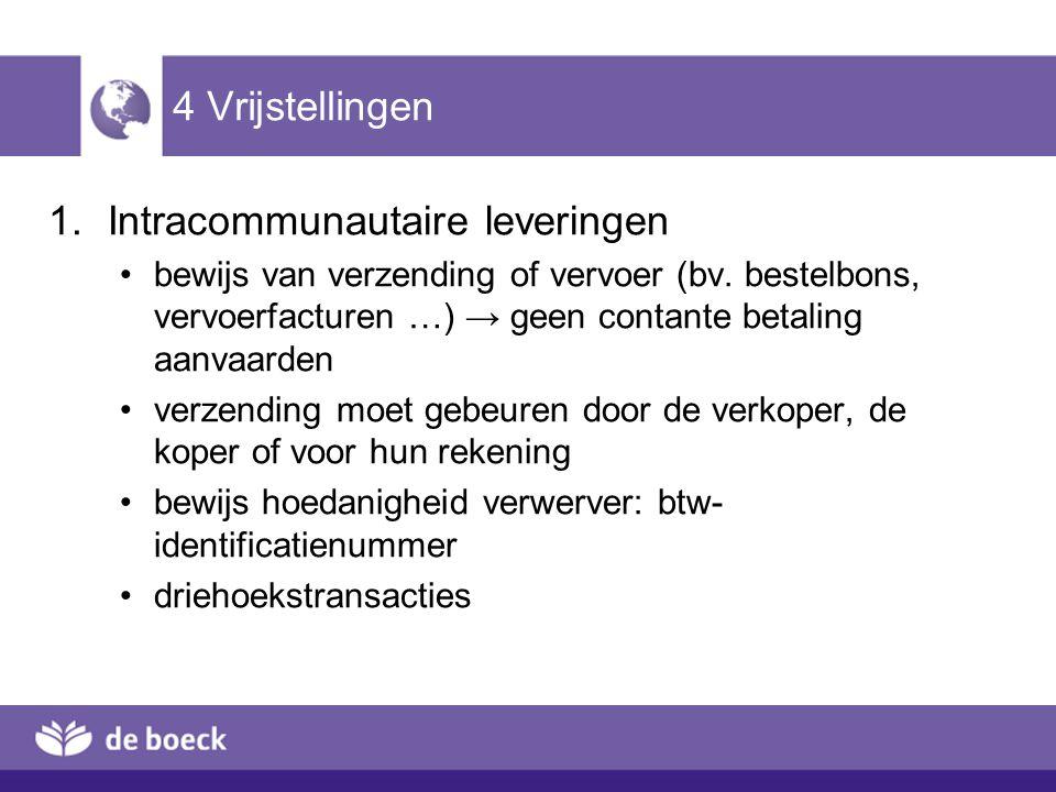 4 Vrijstellingen 1.Intracommunautaire leveringen bewijs van verzending of vervoer (bv. bestelbons, vervoerfacturen …) → geen contante betaling aanvaar