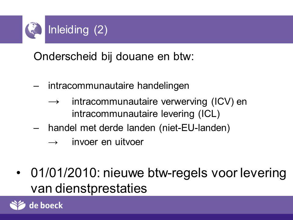 Inleiding (2) Onderscheid bij douane en btw: –intracommunautaire handelingen → intracommunautaire verwerving (ICV) en intracommunautaire levering (ICL