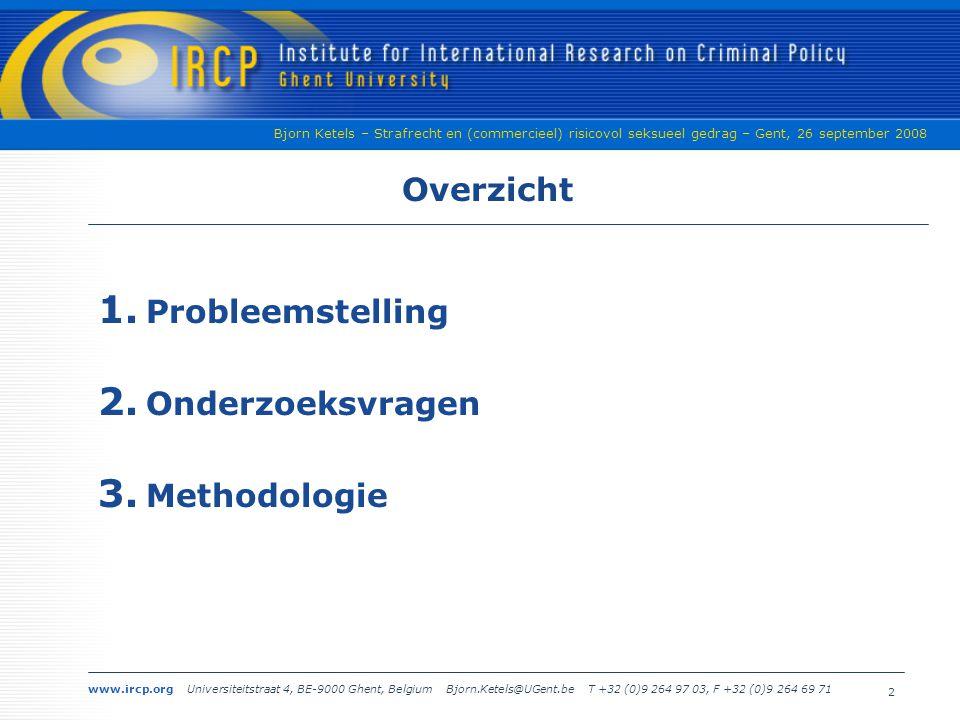 www.ircp.org Universiteitstraat 4, BE-9000 Ghent, Belgium Bjorn.Ketels@UGent.be T +32 (0)9 264 97 03, F +32 (0)9 264 69 71 Bjorn Ketels – Strafrecht en (commercieel) risicovol seksueel gedrag – Gent, 26 september 2008 2 Overzicht 1.