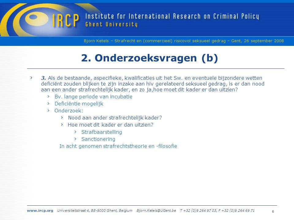 www.ircp.org Universiteitstraat 4, BE-9000 Ghent, Belgium Bjorn.Ketels@UGent.be T +32 (0)9 264 97 03, F +32 (0)9 264 69 71 Bjorn Ketels – Strafrecht en (commercieel) risicovol seksueel gedrag – Gent, 26 september 2008 2.