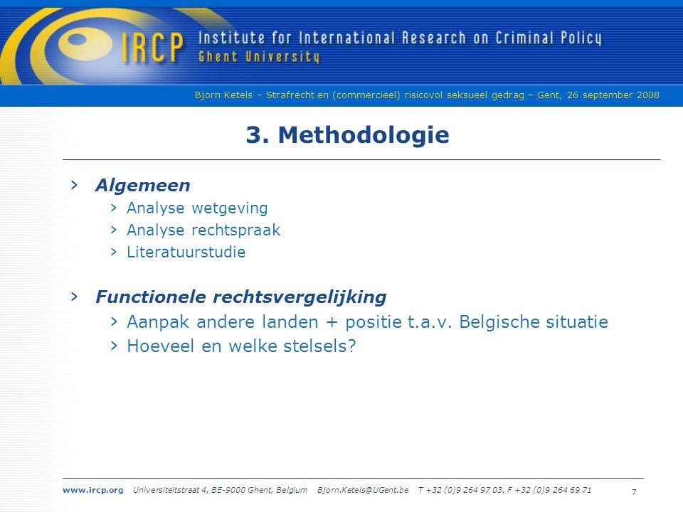 www.ircp.org Universiteitstraat 4, BE-9000 Ghent, Belgium Bjorn.Ketels@UGent.be T +32 (0)9 264 97 03, F +32 (0)9 264 69 71 Bjorn Ketels – Strafrecht en (commercieel) risicovol seksueel gedrag – Gent, 26 september 2008 3.