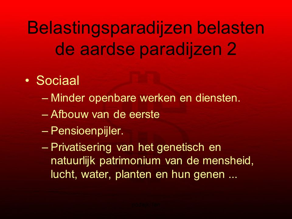 podajk/ fan Belastingsparadijzen belasten de aardse paradijzen 2 Sociaal –Minder openbare werken en diensten.