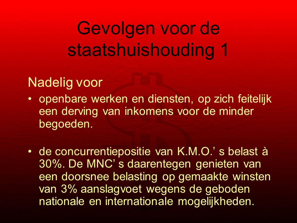 podajk/ fan Nadelig voor openbare werken en diensten, op zich feitelijk een derving van inkomens voor de minder begoeden.