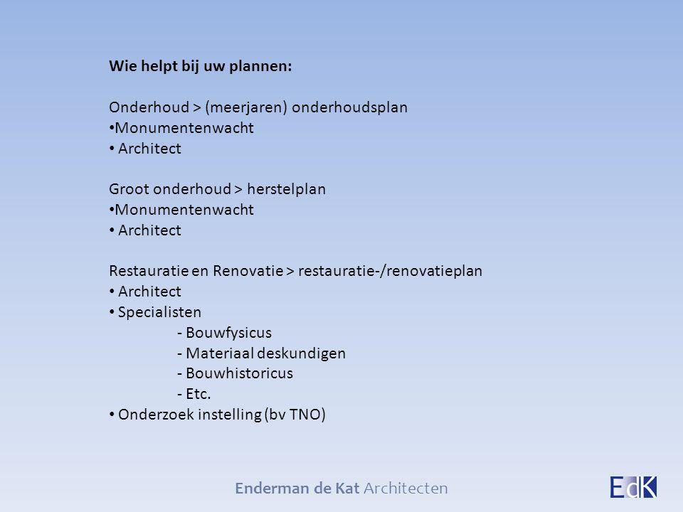 Enderman de Kat Architecten Wie helpt bij uw plannen: Onderhoud > (meerjaren) onderhoudsplan Monumentenwacht Architect Groot onderhoud > herstelplan M
