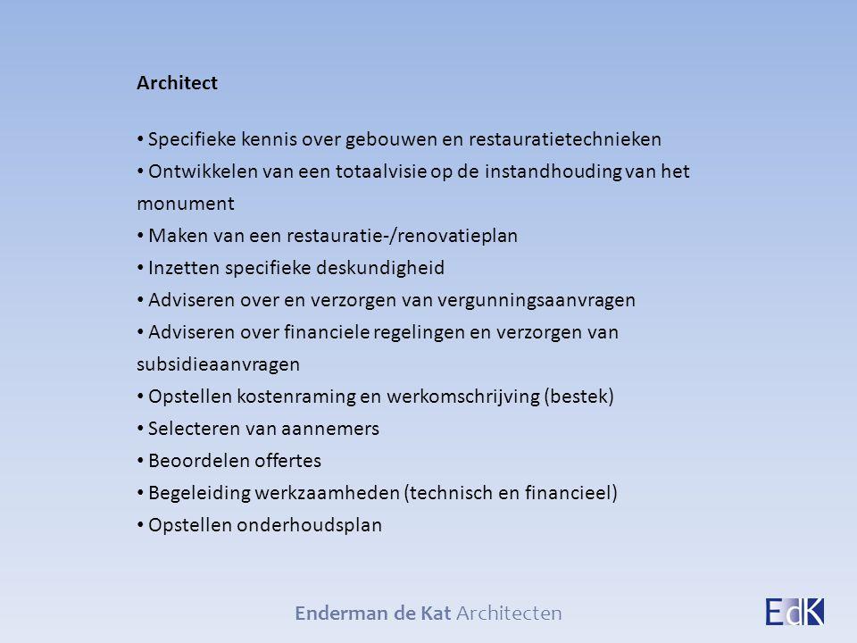 Enderman de Kat Architecten Architect Specifieke kennis over gebouwen en restauratietechnieken Ontwikkelen van een totaalvisie op de instandhouding va