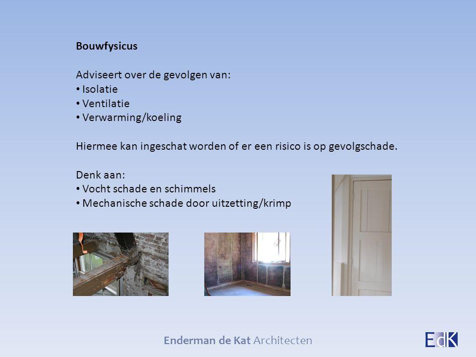 Enderman de Kat Architecten Bouwfysicus Adviseert over de gevolgen van: Isolatie Ventilatie Verwarming/koeling Hiermee kan ingeschat worden of er een