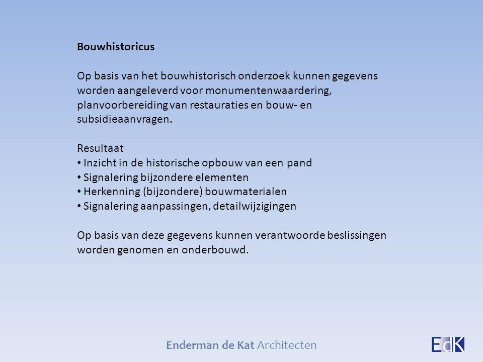 Enderman de Kat Architecten Bouwhistoricus Op basis van het bouwhistorisch onderzoek kunnen gegevens worden aangeleverd voor monumentenwaardering, pla
