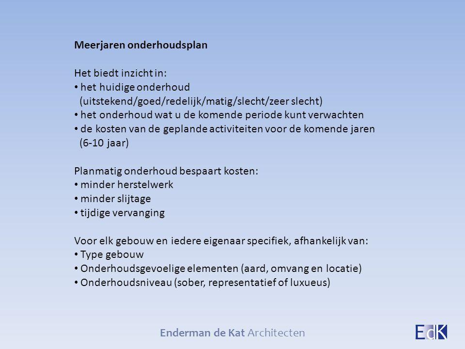 Enderman de Kat Architecten Meerjaren onderhoudsplan Het biedt inzicht in: het huidige onderhoud (uitstekend/goed/redelijk/matig/slecht/zeer slecht) h