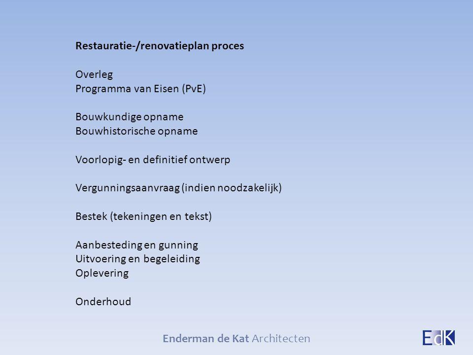 Enderman de Kat Architecten Restauratie-/renovatieplan proces Overleg Programma van Eisen (PvE) Bouwkundige opname Bouwhistorische opname Voorlopig- e