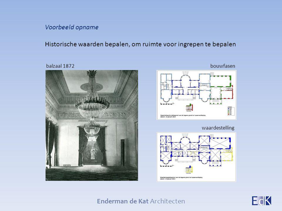 Enderman de Kat Architecten Voorbeeld opname Historische waarden bepalen, om ruimte voor ingrepen te bepalen bouwfasen waardestelling balzaal 1872