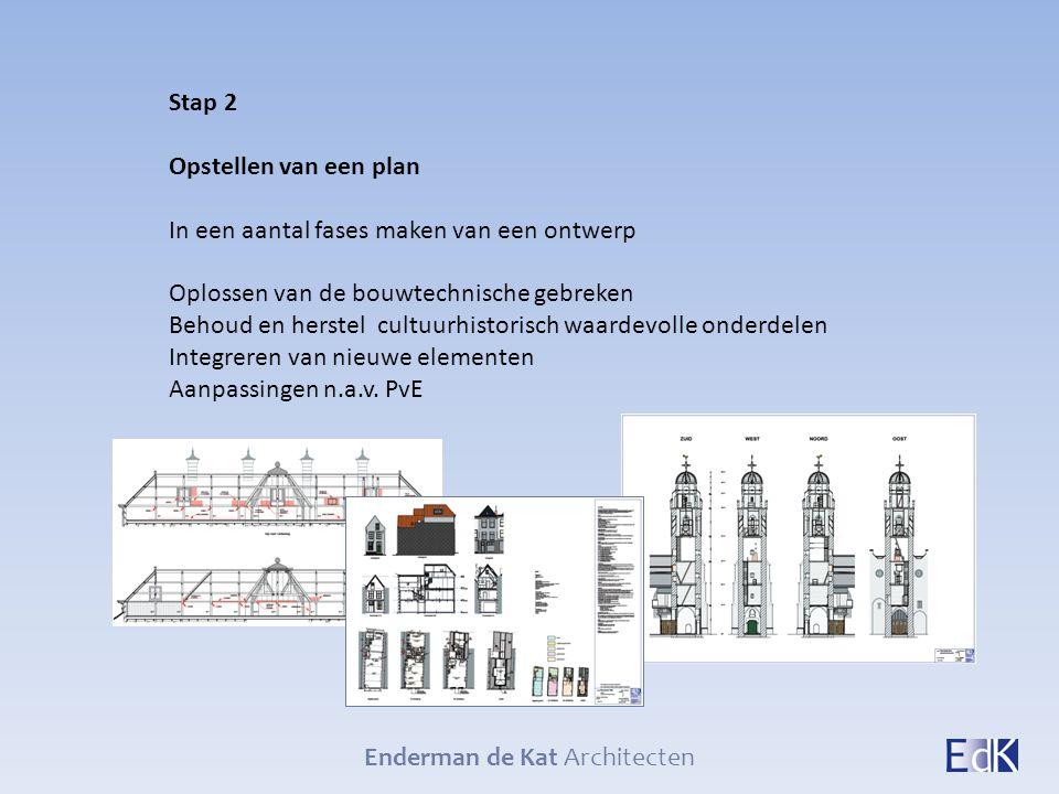 Enderman de Kat Architecten Stap 2 Opstellen van een plan In een aantal fases maken van een ontwerp Oplossen van de bouwtechnische gebreken Behoud en