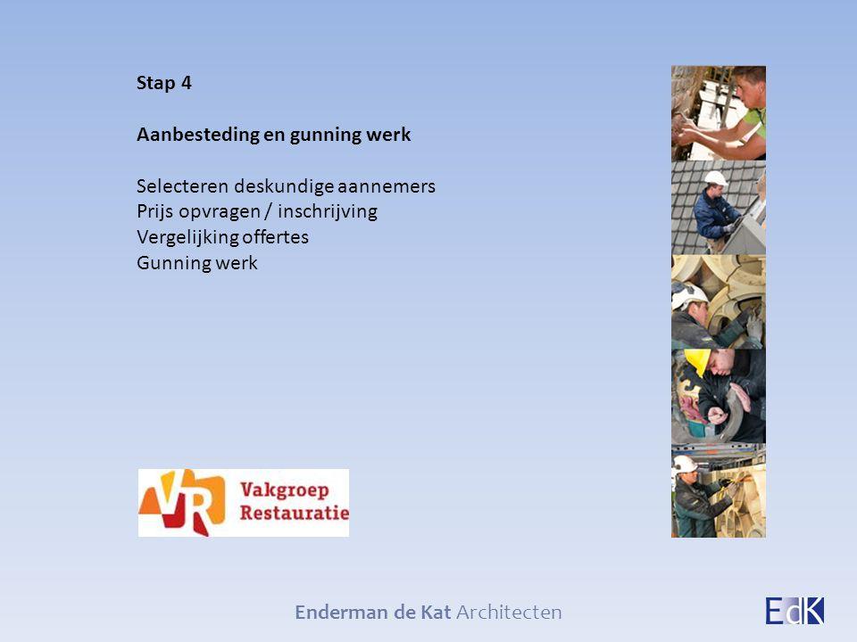 Enderman de Kat Architecten Stap 4 Aanbesteding en gunning werk Selecteren deskundige aannemers Prijs opvragen / inschrijving Vergelijking offertes Gu