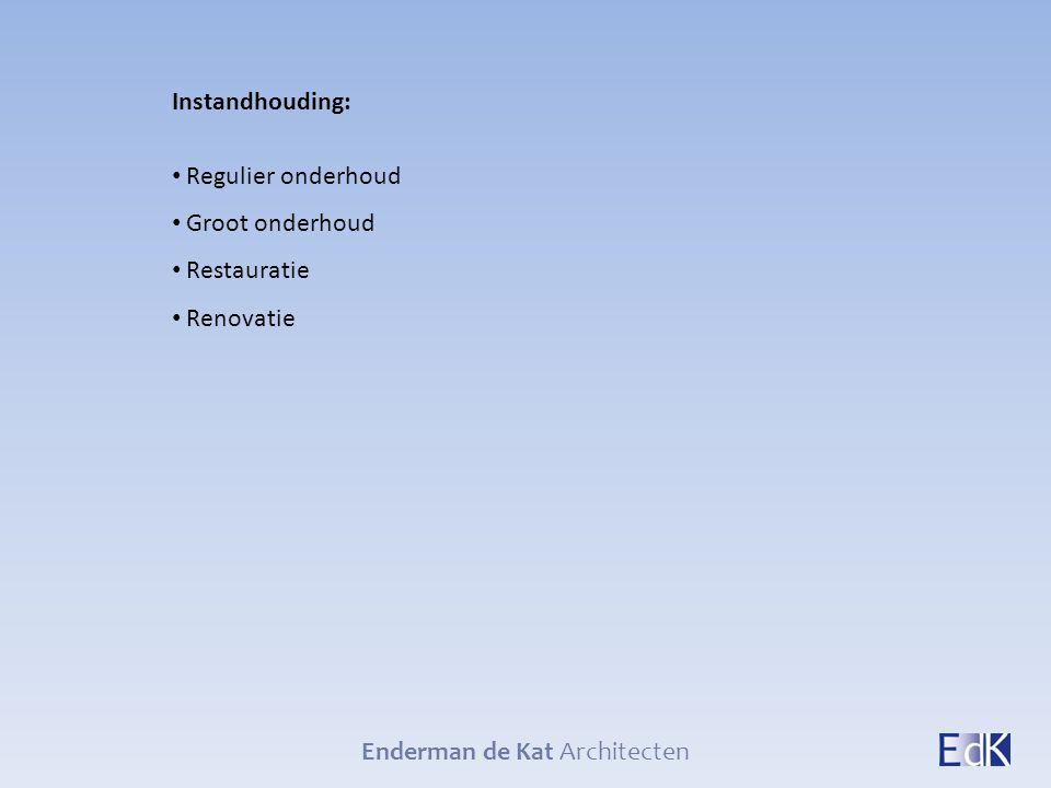 Enderman de Kat Architecten Instandhouding: Regulier onderhoud Groot onderhoud Restauratie Renovatie