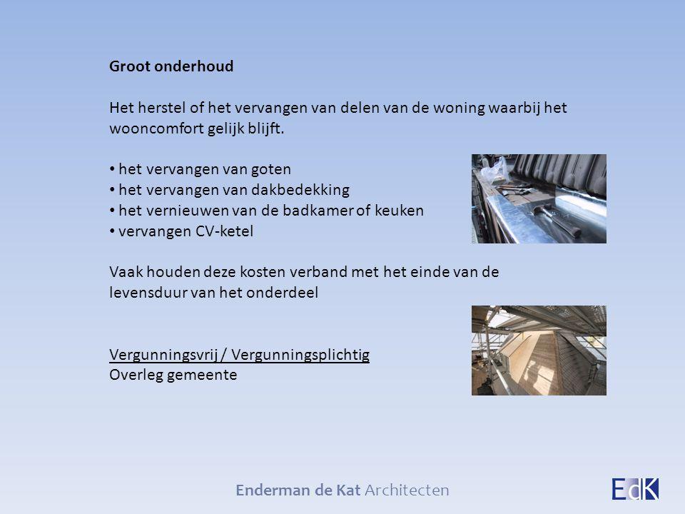 Enderman de Kat Architecten Groot onderhoud Het herstel of het vervangen van delen van de woning waarbij het wooncomfort gelijk blijft. het vervangen