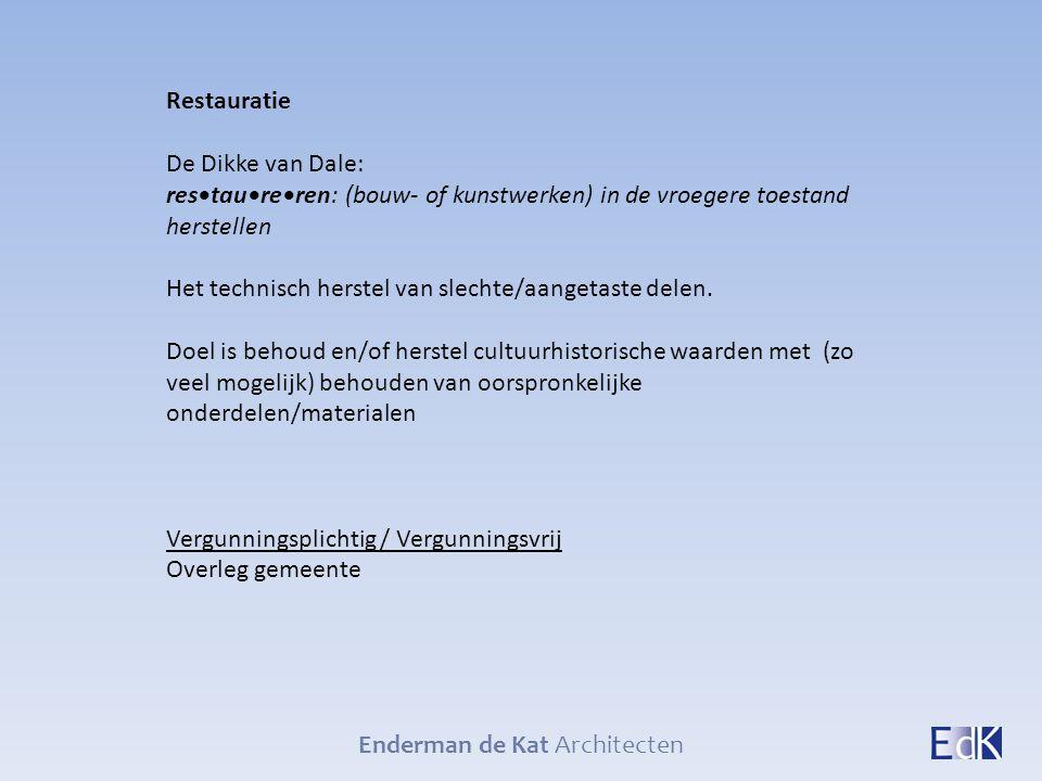 Enderman de Kat Architecten Restauratie De Dikke van Dale: restaureren: (bouw- of kunstwerken) in de vroegere toestand herstellen Het technisch herste