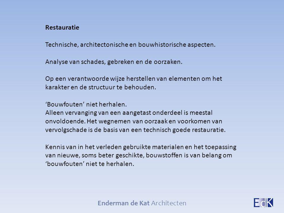 Enderman de Kat Architecten Restauratie Technische, architectonische en bouwhistorische aspecten. Analyse van schades, gebreken en de oorzaken. Op een