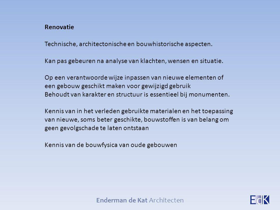 Enderman de Kat Architecten Renovatie Technische, architectonische en bouwhistorische aspecten. Kan pas gebeuren na analyse van klachten, wensen en si