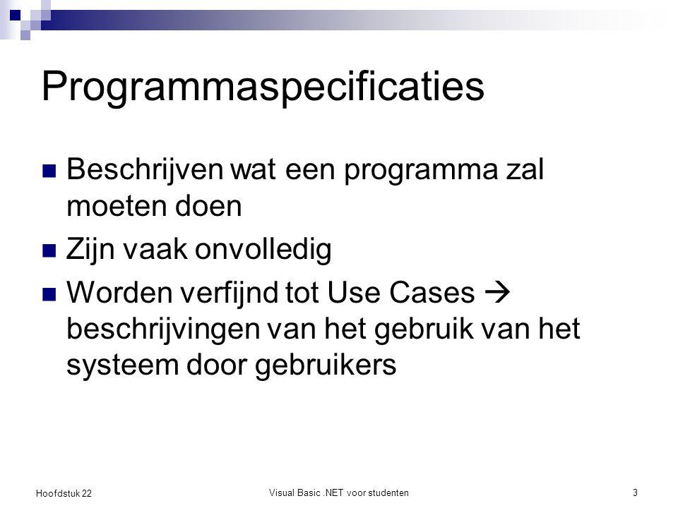 Hoofdstuk 22 Visual Basic.NET voor studenten4 Programmaspecificaties Integers of Doubles.