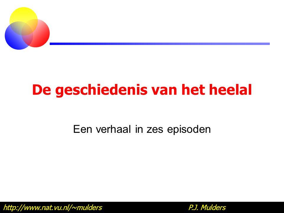 De geschiedenis van het heelal Een verhaal in zes episoden http://www.nat.vu.nl/~mulders P.J. Mulders