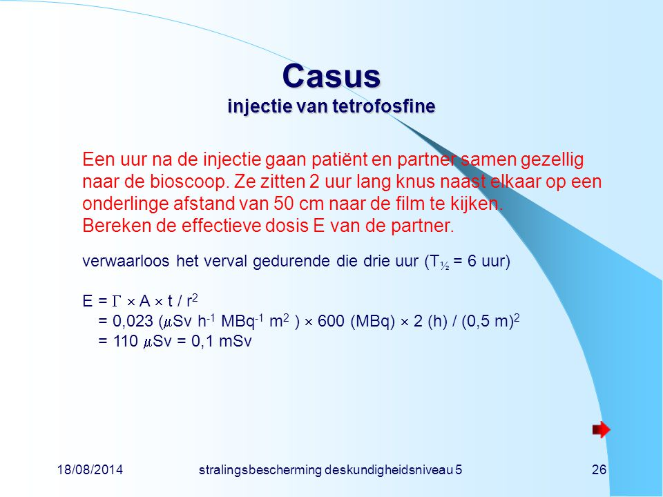 18/08/2014stralingsbescherming deskundigheidsniveau 526 Casus injectie van tetrofosfine Een uur na de injectie gaan patiënt en partner samen gezellig