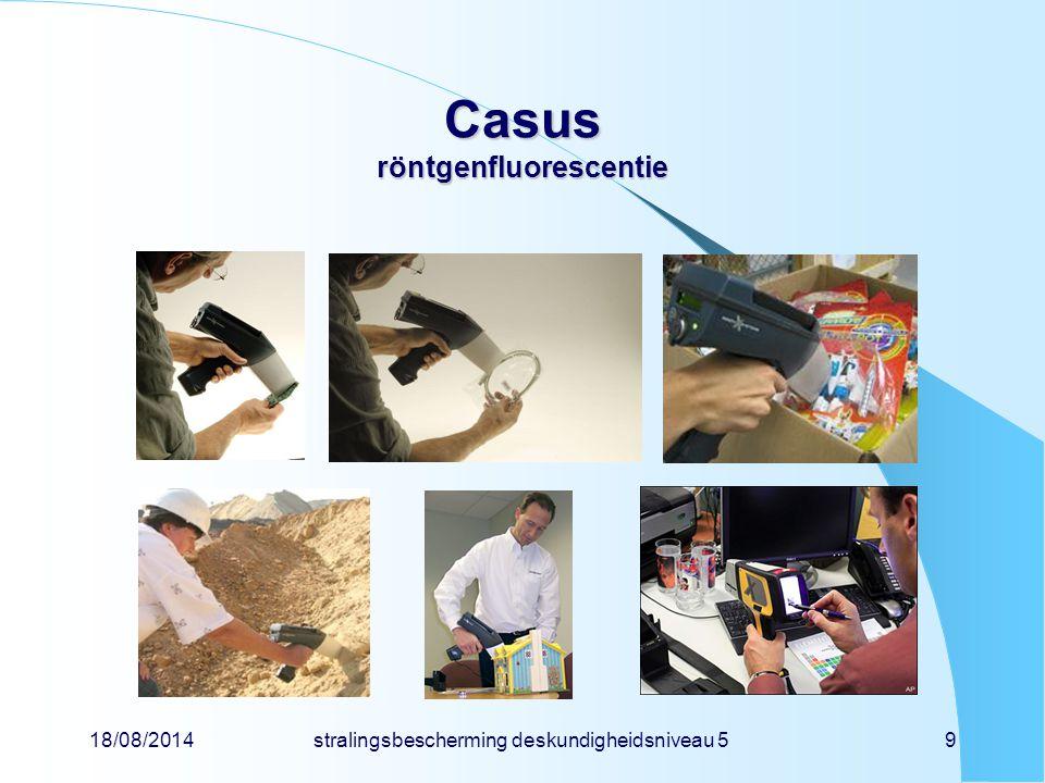 18/08/2014stralingsbescherming deskundigheidsniveau 59 Casus röntgenfluorescentie