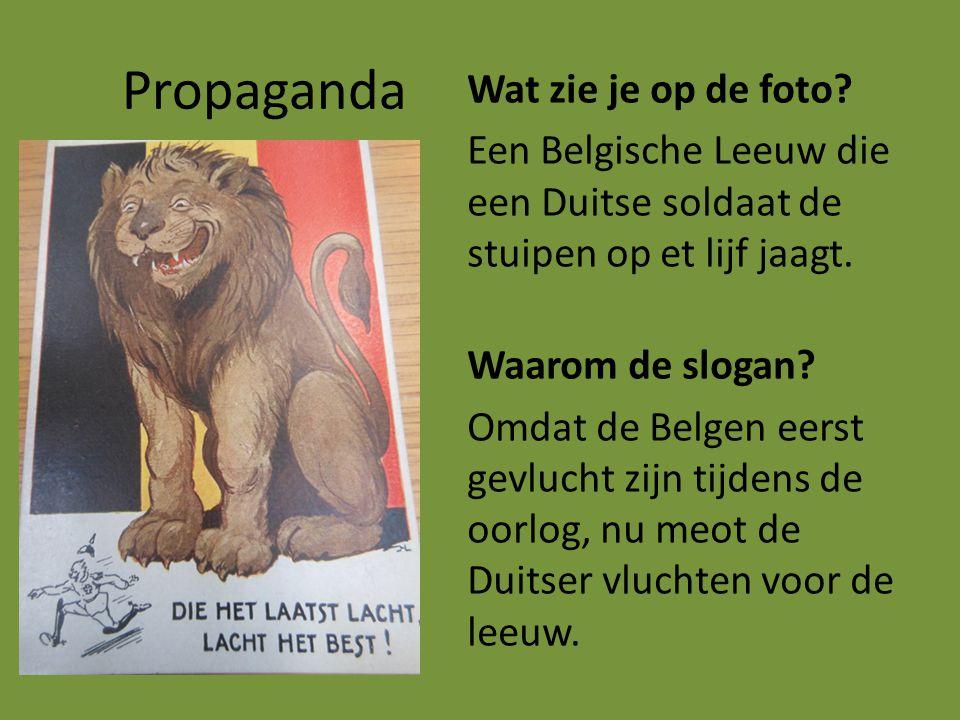 Propaganda Wat zie je op de foto? Een Belgische Leeuw die een Duitse soldaat de stuipen op et lijf jaagt. Waarom de slogan? Omdat de Belgen eerst gevl