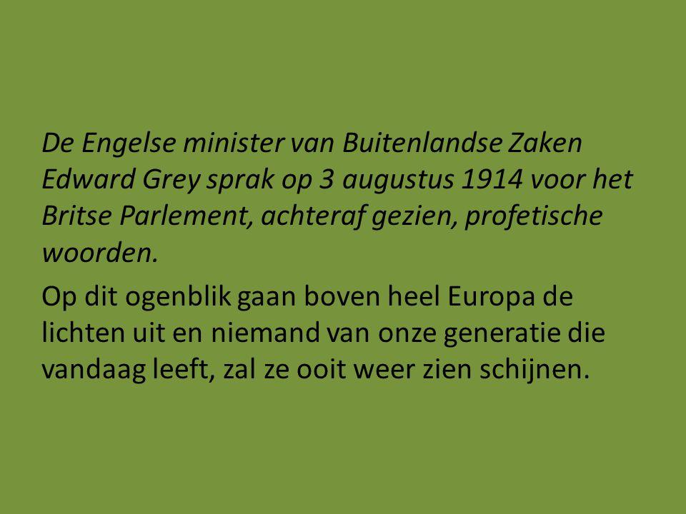 De Engelse minister van Buitenlandse Zaken Edward Grey sprak op 3 augustus 1914 voor het Britse Parlement, achteraf gezien, profetische woorden. Op di