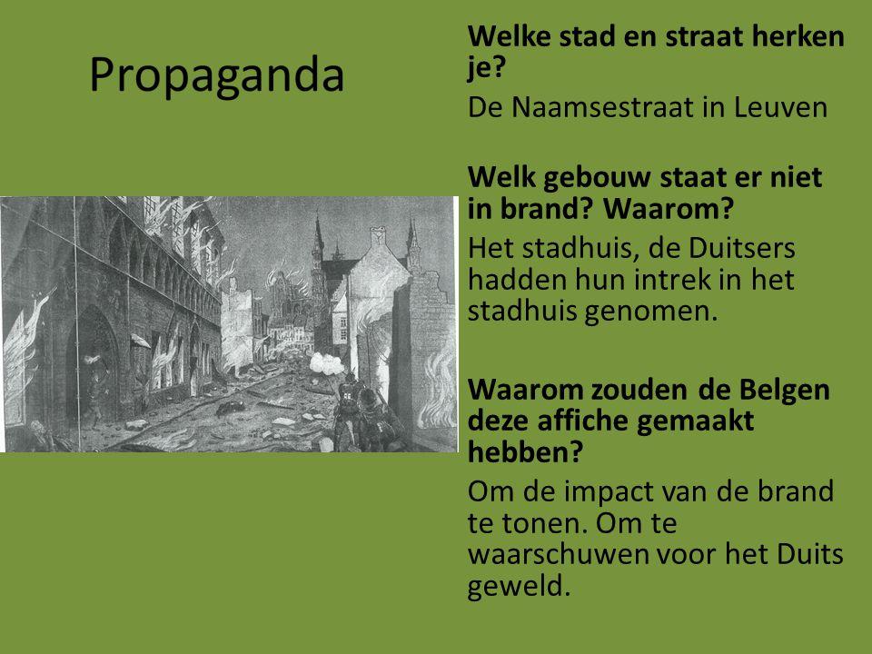 Welke stad en straat herken je? De Naamsestraat in Leuven Welk gebouw staat er niet in brand? Waarom? Het stadhuis, de Duitsers hadden hun intrek in h