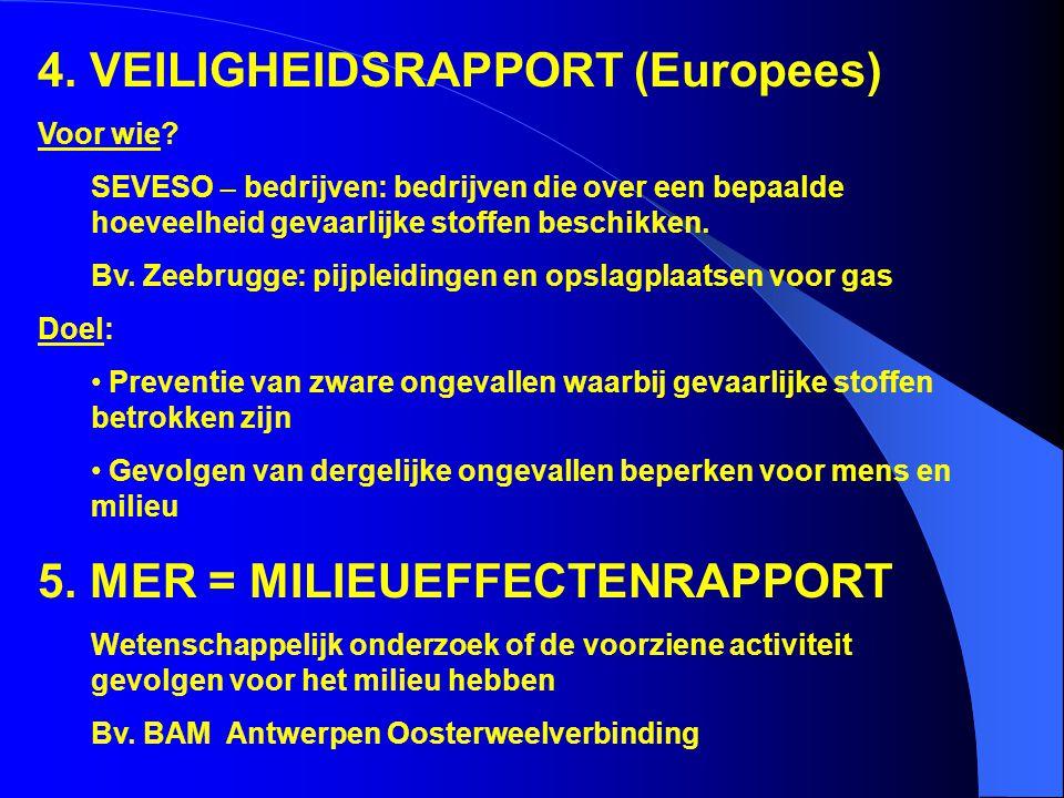 4. VEILIGHEIDSRAPPORT (Europees) Voor wie? SEVESO – bedrijven: bedrijven die over een bepaalde hoeveelheid gevaarlijke stoffen beschikken. Bv. Zeebrug