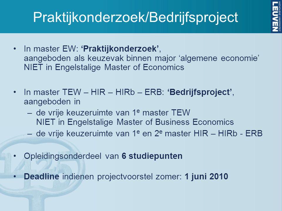 Praktijkonderzoek/Bedrijfsproject In master EW: 'Praktijkonderzoek', aangeboden als keuzevak binnen major 'algemene economie' NIET in Engelstalige Mas
