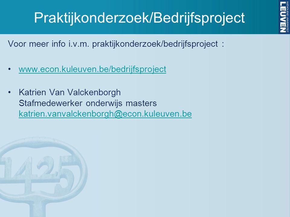 Praktijkonderzoek/Bedrijfsproject Voor meer info i.v.m. praktijkonderzoek/bedrijfsproject : www.econ.kuleuven.be/bedrijfsproject Katrien Van Valckenbo