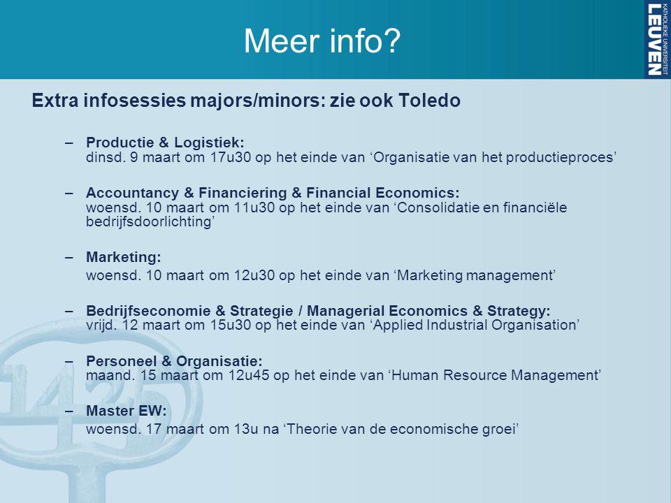 Meer info? Extra infosessies majors/minors: zie ook Toledo –Productie & Logistiek: dinsd. 9 maart om 17u30 op het einde van 'Organisatie van het produ