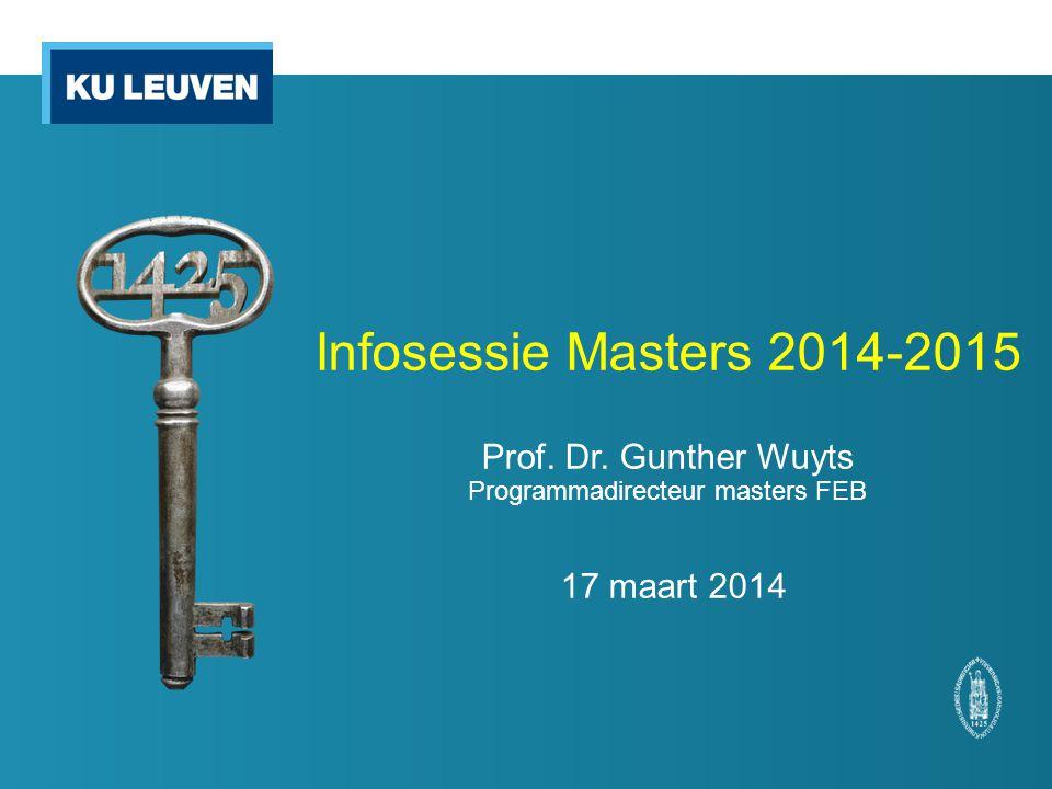 Infosessie Masters 2014-2015 Prof. Dr. Gunther Wuyts Programmadirecteur masters FEB 17 maart 2014