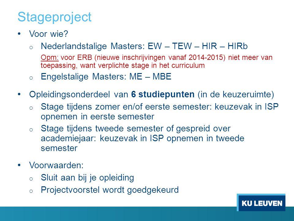 Stageproject Voor wie? o Nederlandstalige Masters: EW – TEW – HIR – HIRb Opm: voor ERB (nieuwe inschrijvingen vanaf 2014-2015) niet meer van toepassin