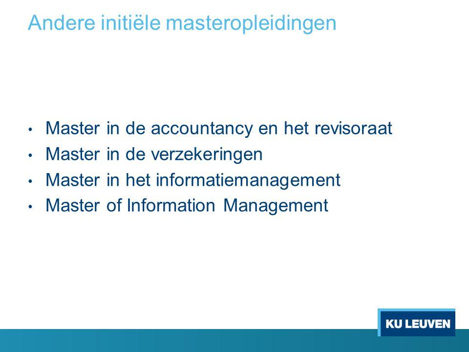 Andere initiële masteropleidingen Master in de accountancy en het revisoraat Master in de verzekeringen Master in het informatiemanagement Master of I