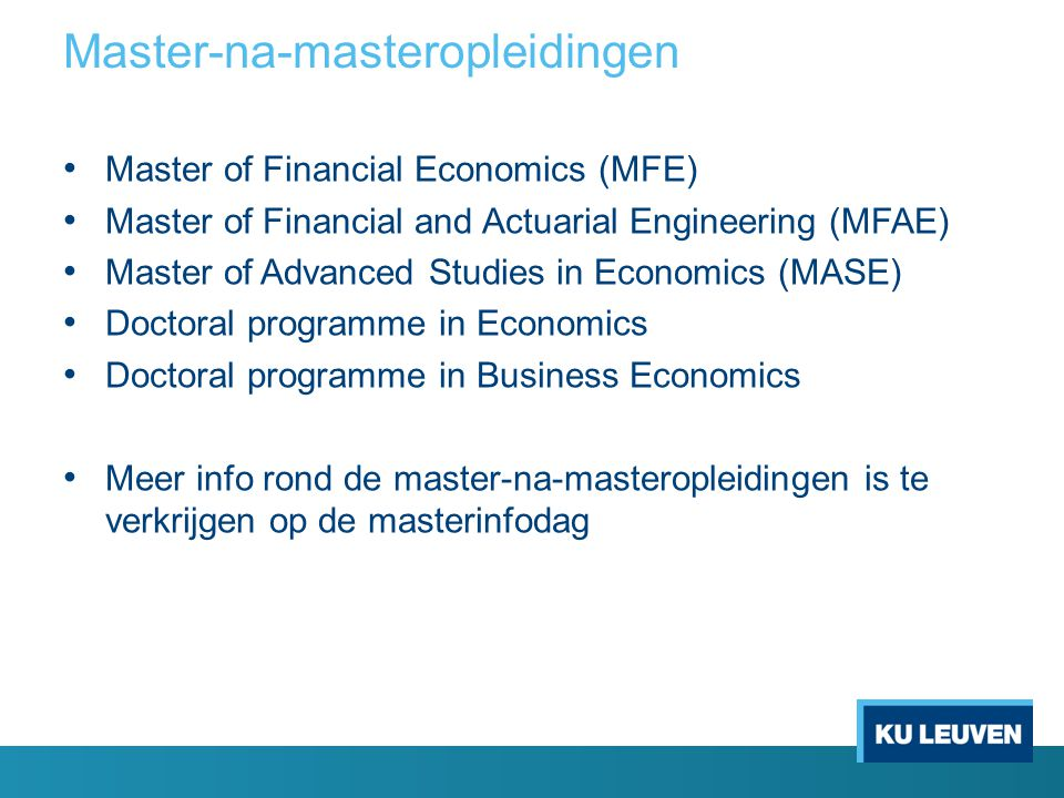 Master-na-masteropleidingen Master of Financial Economics (MFE) Master of Financial and Actuarial Engineering (MFAE) Master of Advanced Studies in Eco