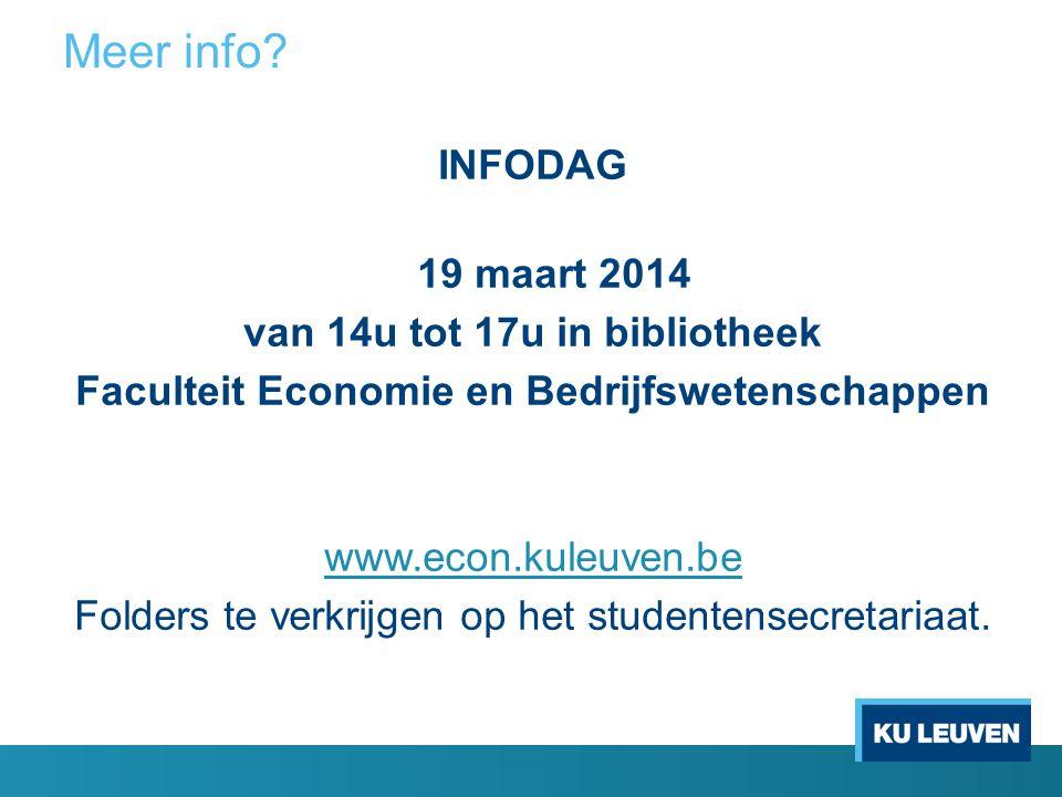 Meer info? INFODAG 19 maart 2014 van 14u tot 17u in bibliotheek Faculteit Economie en Bedrijfswetenschappen www.econ.kuleuven.be Folders te verkrijgen