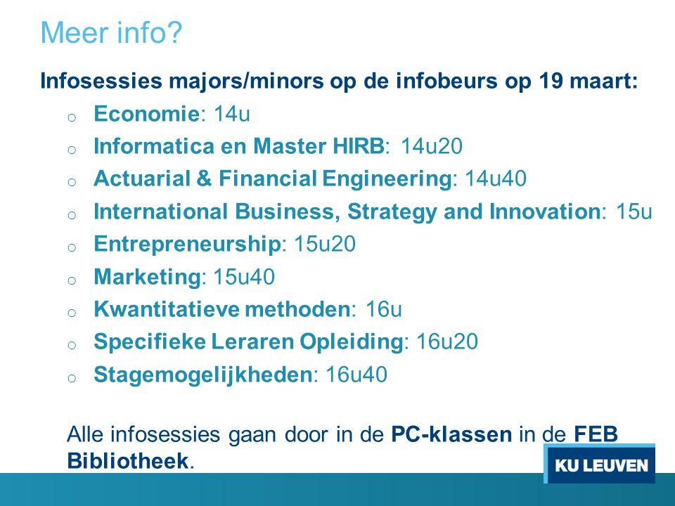 Meer info? Infosessies majors/minors op de infobeurs op 19 maart: o Economie: 14u o Informatica en Master HIRB: 14u20 o Actuarial & Financial Engineer