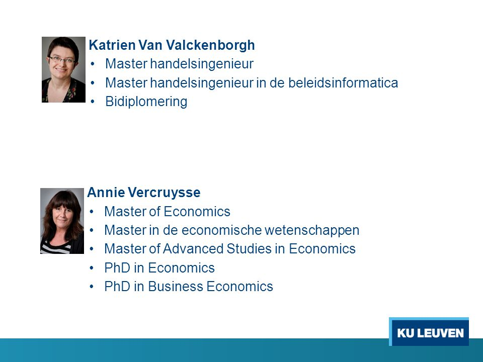 Katrien Van Valckenborgh Master handelsingenieur Master handelsingenieur in de beleidsinformatica Bidiplomering Annie Vercruysse Master of Economics M