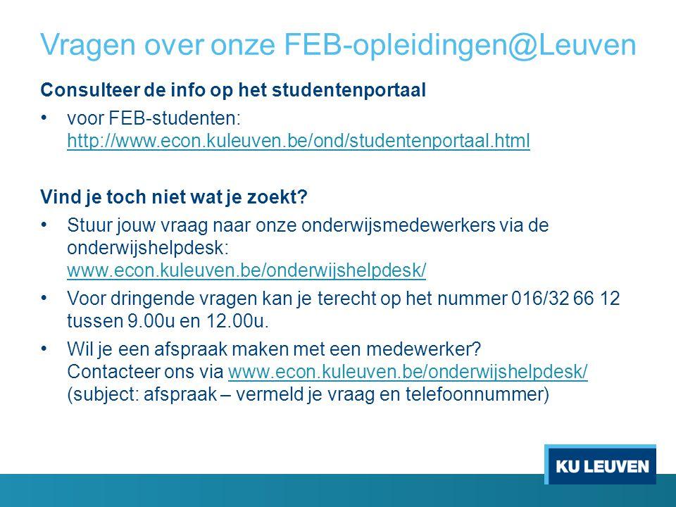 Vragen over onze FEB-opleidingen@Leuven Consulteer de info op het studentenportaal voor FEB-studenten: http://www.econ.kuleuven.be/ond/studentenportaa