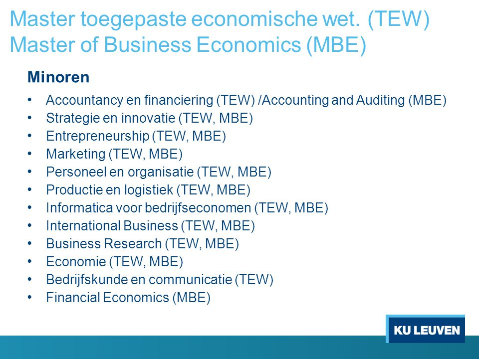 Master toegepaste economische wet. (TEW) Master of Business Economics (MBE) Minoren Accountancy en financiering (TEW) /Accounting and Auditing (MBE) S
