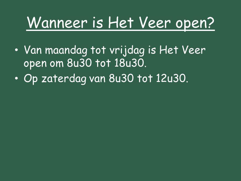 Wanneer is Het Veer open? Van maandag tot vrijdag is Het Veer open om 8u30 tot 18u30. Op zaterdag van 8u30 tot 12u30.