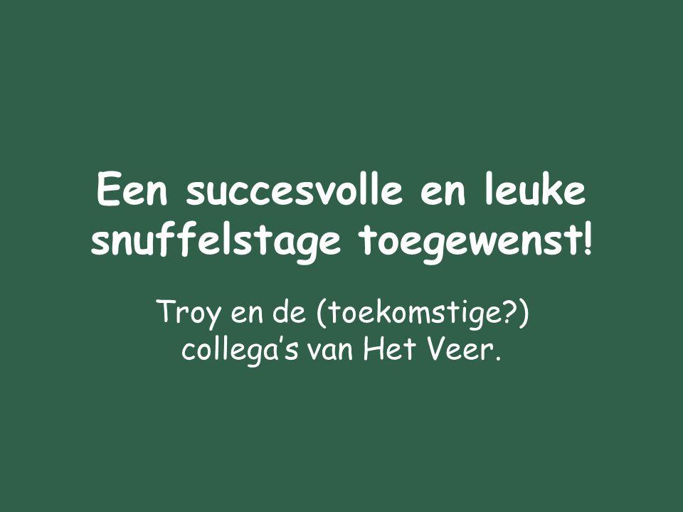 Een succesvolle en leuke snuffelstage toegewenst! Troy en de (toekomstige?) collega's van Het Veer.
